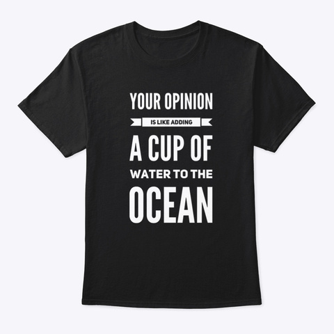 Your Opinion Is Worthless Design 1 Black T-Shirt Front