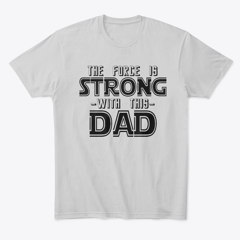 The Force Is Strong With This Dad Light Heather Grey  T-Shirt Front
