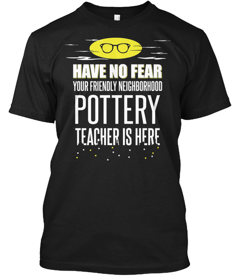 Gift For Pottery Teacher Is Here Black T-Shirt Front