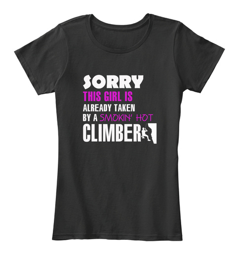 Sorry This Girl Is Already Taken By A Smokin' Hot Climber Black T-Shirt Front