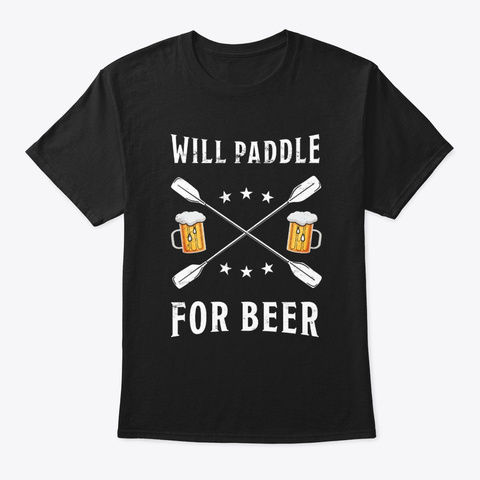 Will Paddle For Beer Kayak & Canoe Gift Black T-Shirt Front