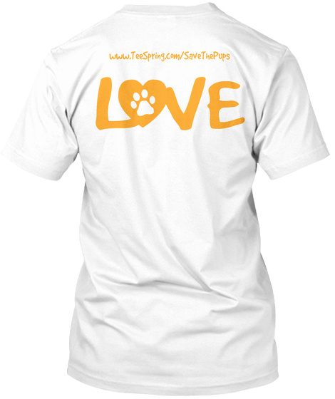 Www. Teespring.Com/Save The Pups Love White T-Shirt Back