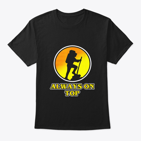 Funny Climbing Hiking Mountain Always On Black T-Shirt Front
