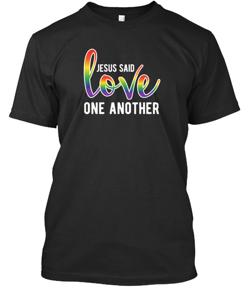 Jesus Said Love One Another Black T-Shirt Front