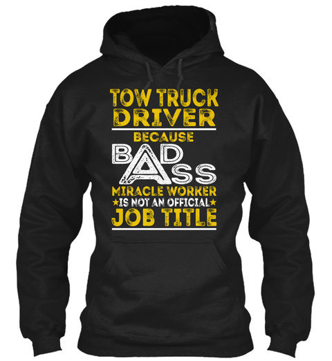 Tow Truck Driver Because Badass Miracle Worker Is Not An Official Job Title Black T-Shirt Front