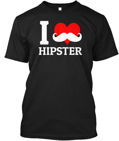 I Love Hipster T Shirts Black T-Shirt Front