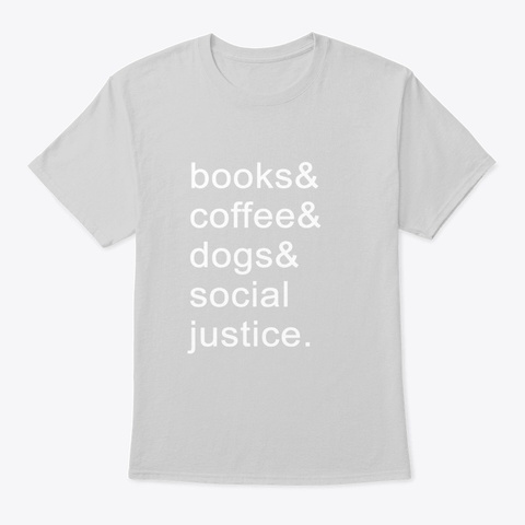 Books Coffee Dogs Social Justice Quote Light Steel T-Shirt Front