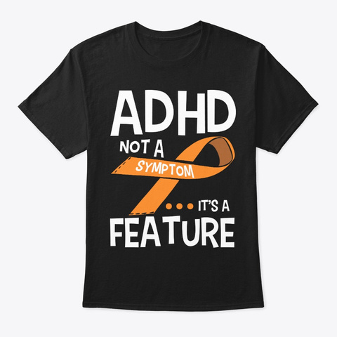 Adhd Awareness Gift   Not A Symptom Black T-Shirt Front