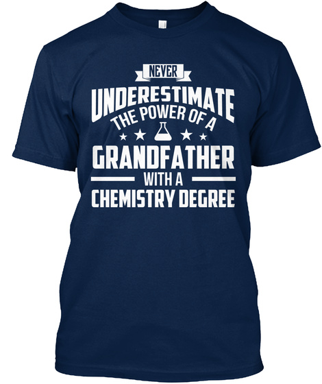Never Underestimate The Power Of A Grandfather With A Chemistry Degree  Navy T-Shirt Front