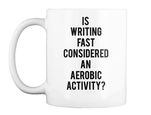 Is Writing Fast Considered An Aerobic Activity? White Mug Front