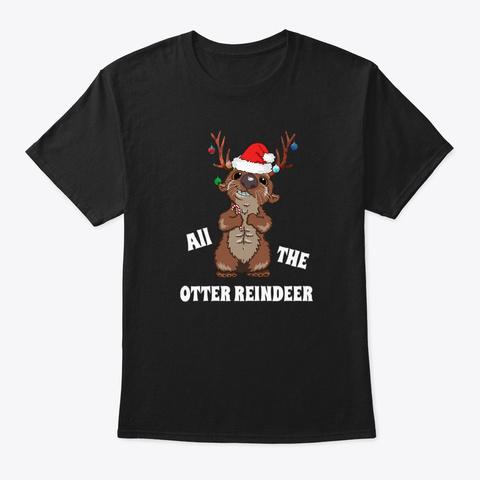 Christmas Otter  All The Otter Reindeer Black T-Shirt Front