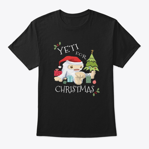 Yeti For Christmas Cute Fun Abominable Black T-Shirt Front