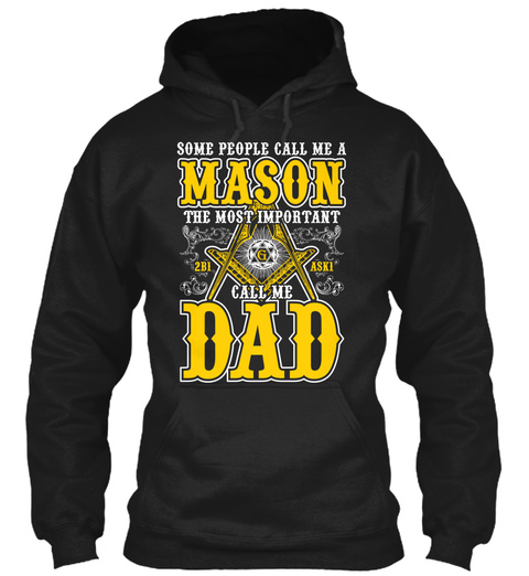 Some People Call Me A Mason The Most Important 2b1 G Aski Call Me Dad Black T-Shirt Front