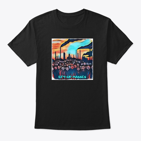 Eft Up Masses   The People Black T-Shirt Front