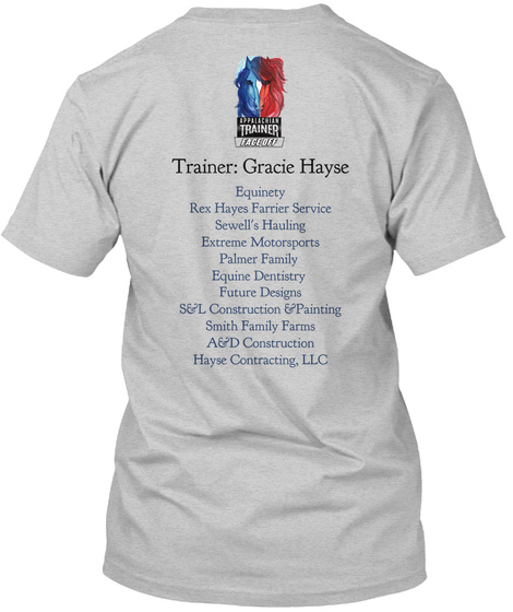 Trainer Face Off Trainer. Gracie Hayse Equinety Red Hayes Farrier Service Sewells Hauling Extreme Motorsports Palmer... Light Steel T-Shirt Back