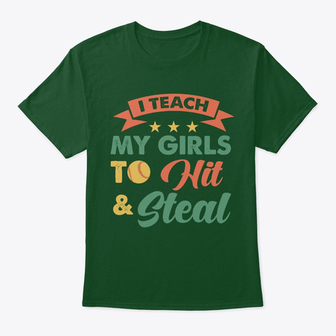 I Teach My Girl To Hit And Steal Softbal Deep Forest T-Shirt Front