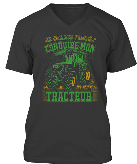 Je Serais Plutot Conduire Mon Tracteur Black T-Shirt Front