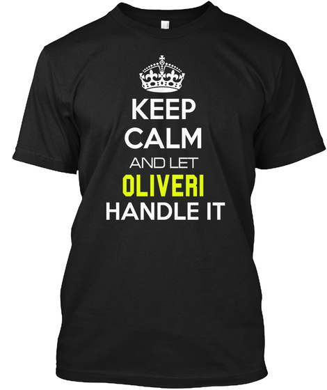 Keep Calm And Let Oliveri Handle It Black T-Shirt Front