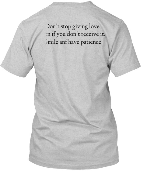 Don't Stop Giving Love  Even If You Don't Receive It.  Smile Anf Have Patience Light Steel T-Shirt Back