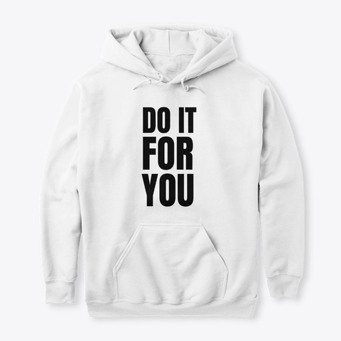 Do It For You White T-Shirt Front