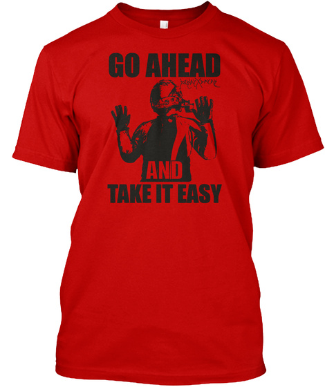 Go Ahead And Take It Easy Cheah! Classic Red T-Shirt Front