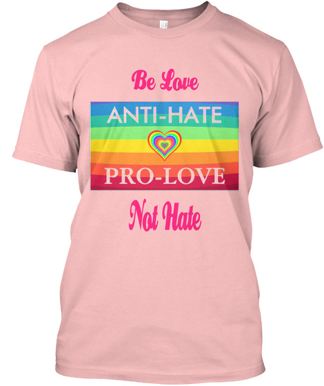 Be Love Not Hate Pale Pink T-Shirt Front
