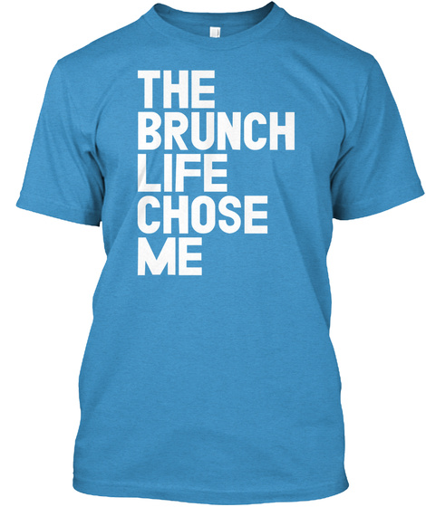 The Brunch Life Chose Me Heathered Bright Turquoise  T-Shirt Front