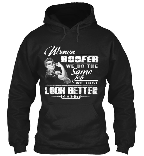 Women Roofer We Do The Same Job We Just Look Better Doing It Black T-Shirt Front