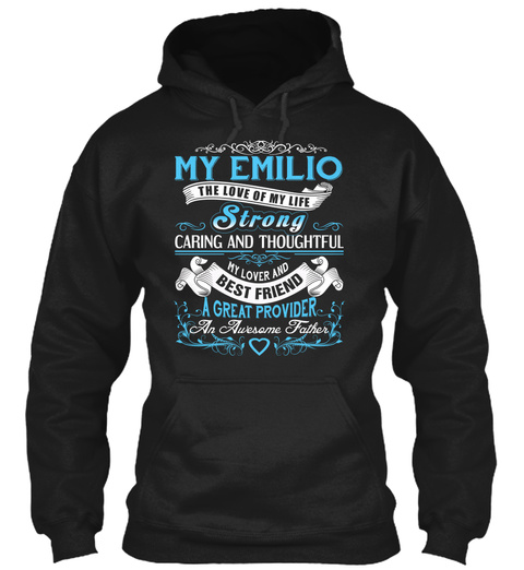 My Emilio   The Love Of My Life. Customizable Name Black T-Shirt Front