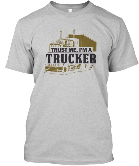 Trust Me, I'm A Trucker Light Steel T-Shirt Front