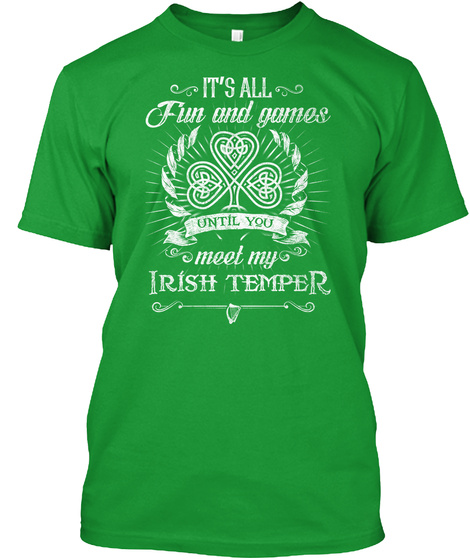 It's All Fun And Games Until You Meet My Irish Temper Kelly Green T-Shirt Front