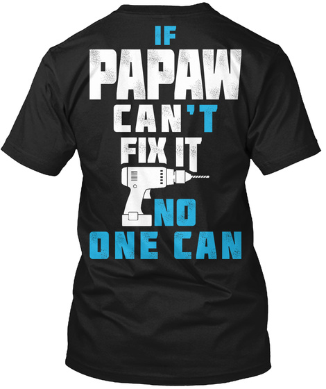 Papaw Can Fix It If Papaw Can't Fix It No One Can Black T-Shirt Back