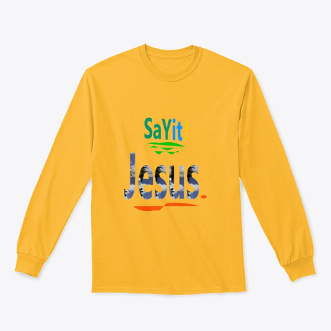 Say It! Gold Long Sleeve T-Shirt Front