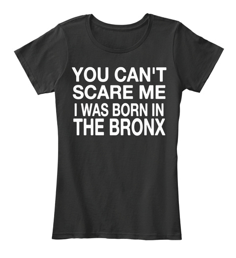 You Can't Scare Me I Was Born In The Bronx Black T-Shirt Front