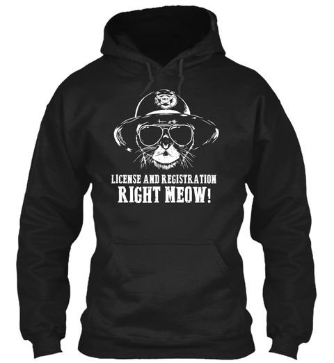 License And Registration Right Meow! Black T-Shirt Front