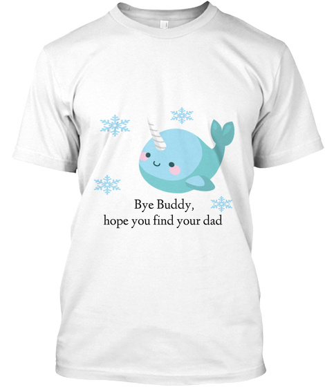 Bye Buddy,  Hope You Find Your Dad White Camiseta Front