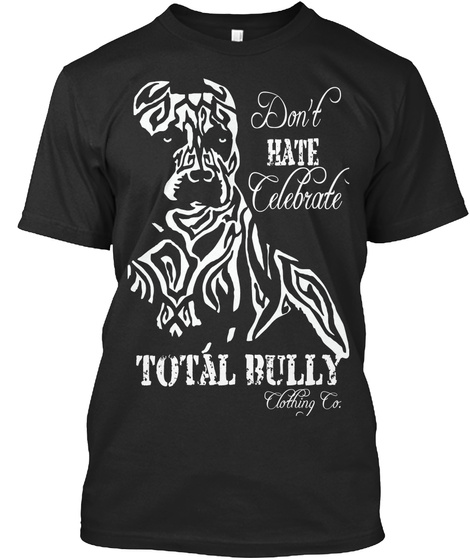 Don't Hate Celebrate Total Bully Clothing Co. Black T-Shirt Front