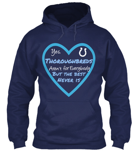 Yesthoroughbreds Arent For Everybody But The Best Never Is Navy Sweatshirt Front