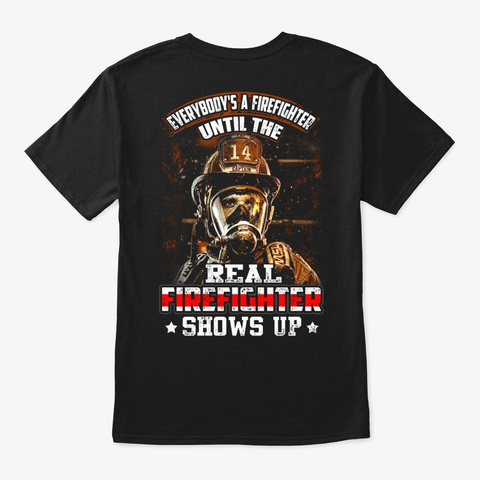 Firefighter   Shows Up Black T-Shirt Back