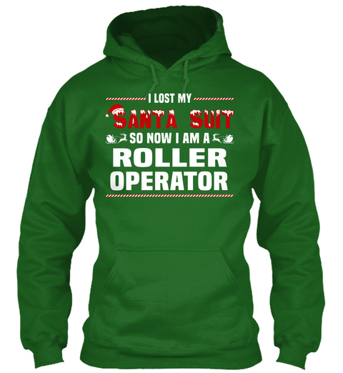 I Lost My Santa Suit So Now I Am A Roller Operator Irish Green T-Shirt Front