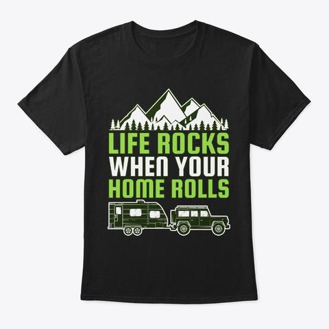 Life Rocks When Home Rolls Traveler Gift Black T-Shirt Front