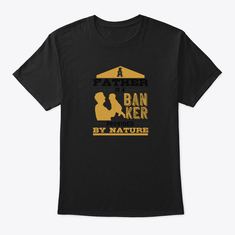 A Father Is A Banker Provided By Nature Black T-Shirt Front