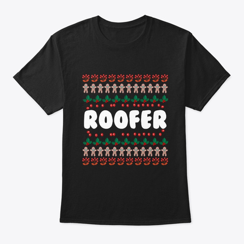 Ugly Christmas Style Roofer Gift Black T-Shirt Front