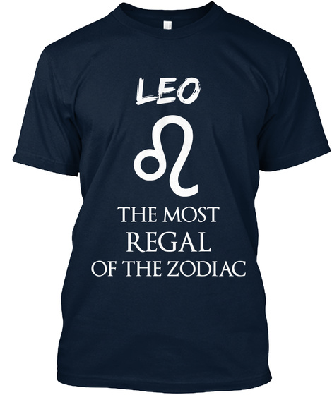 Leo The Most Regal Of The Zodiac New Navy T-Shirt Front