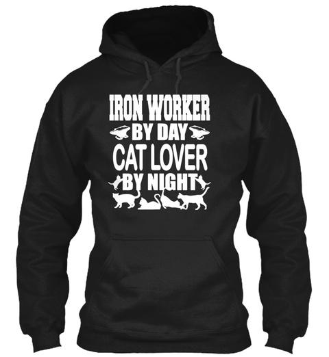 Iron Worker By Day Cat Love T Shirt Black Sweatshirt Front