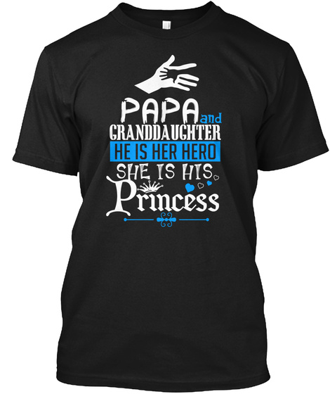 Papa And Granddaughter He Is Her Hero She Is His Princess Black T-Shirt Front