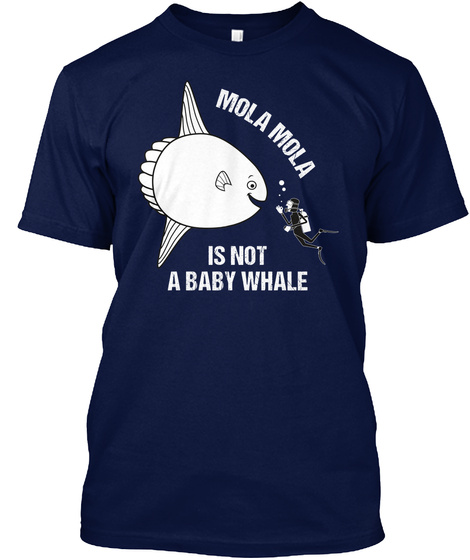 Mola Mola Is Not A Baby Whale Navy T-Shirt Front