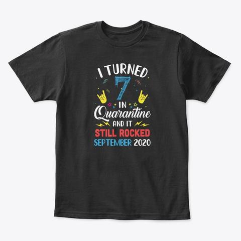 I Turned 7 In Quarantine September 2020 Black T-Shirt Front
