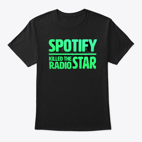 Spotify Killed The Radio Star Black T-Shirt Front