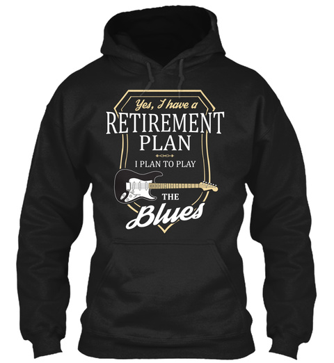 Yea, I Have A Retirement Plan I Plan To Play The Blues Black Camiseta Front
